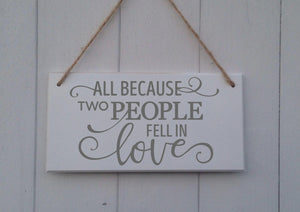 "MDF plaque / sign ""All because two people fell in love"""
