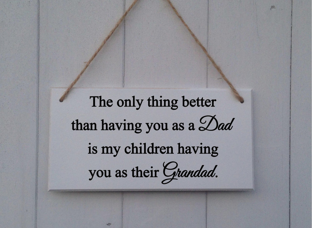 The only thing better than having you as a dad is my children having you as their grandad Gift Sign