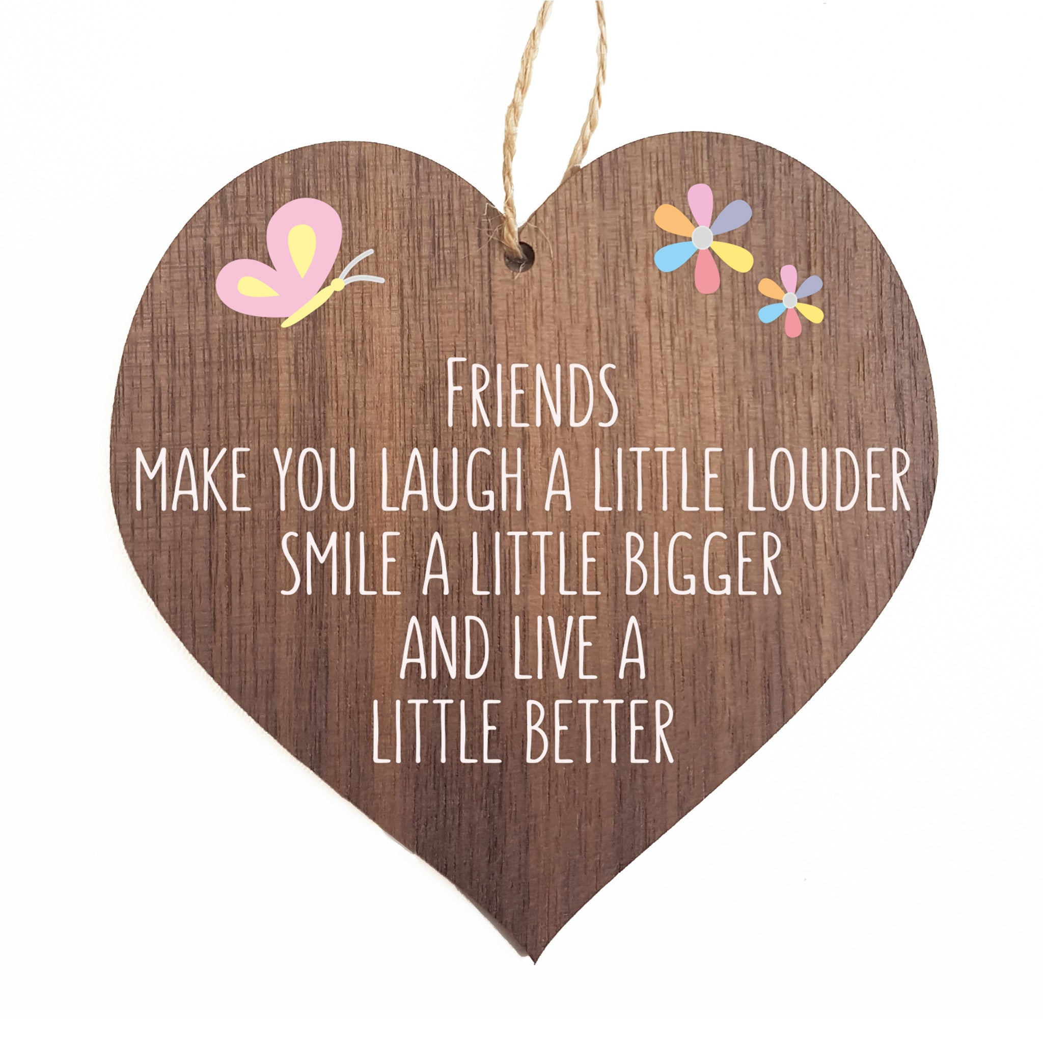 Friends make you laugh a little louder smile a little bigger and live a little better