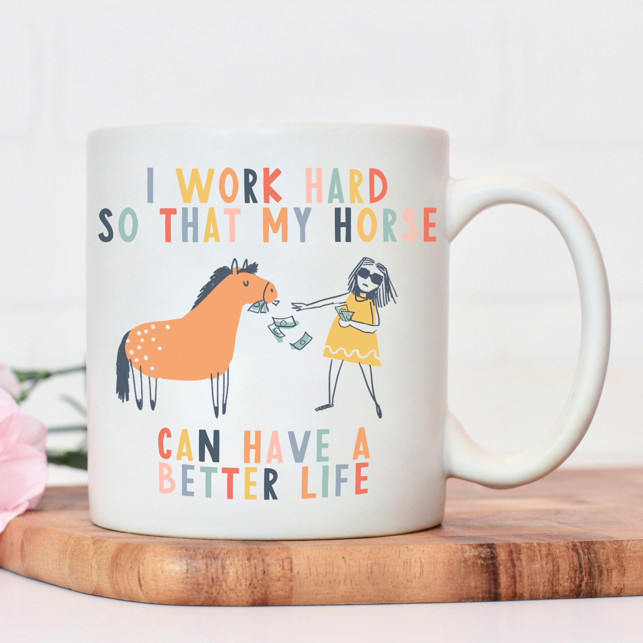 I work hard so my horse can have a better life Mug