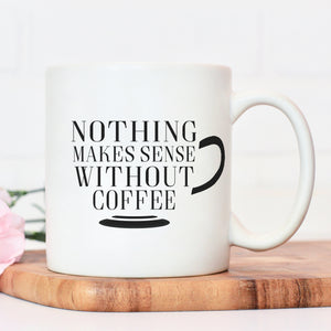 nothing makes sense without coffee