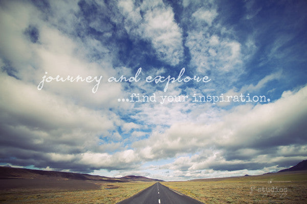 Journey and Exlore...Find your Inspiration - Wanderlust photography art print