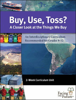 Buy Use Toss: Curriculum for High Schoolers Global Sustainability