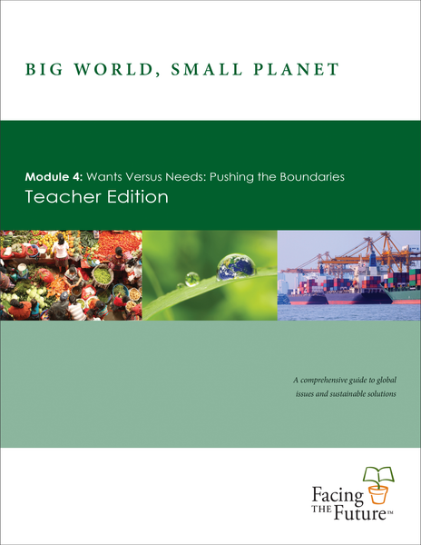 Big World, Small Planet - Module 4: Wants Versus Needs: Pushing the Boundaries  - Teacher Edition