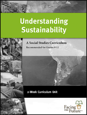 Understanding Sustainability, Global Sustainability Curriculum Unit for Grades 9 to 12