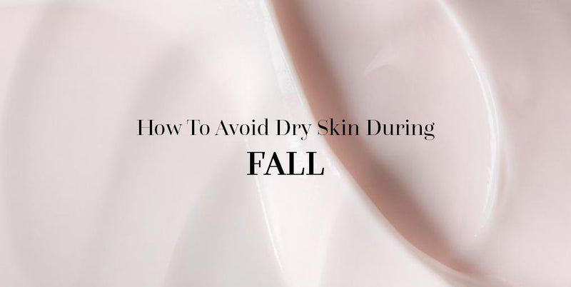 How to Avoid Dry Skin in Fall