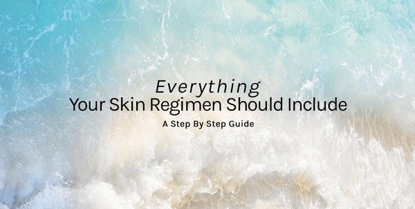 Everything Your Skin Regimen Should Include