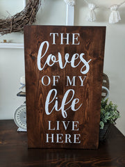The Loves of my Life Live Here Wood Sign