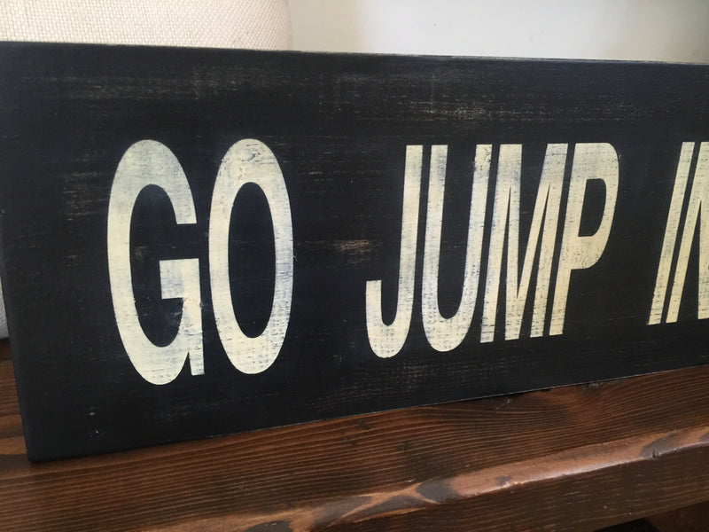 Go Jump In The Lake Wood Sign