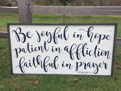 Be joyful in hope, patient in affliction, faithful in prayer Romans 12:12 Wood Sign