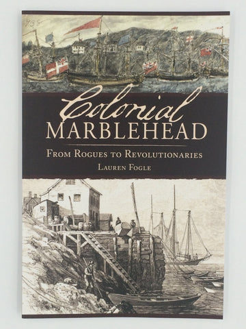 Colonial Marblehead: From Rogues to Revolutionaries
