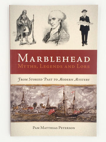 Marblehead: Myths, Legends and Lore: From Storied Past to Modern Mystery