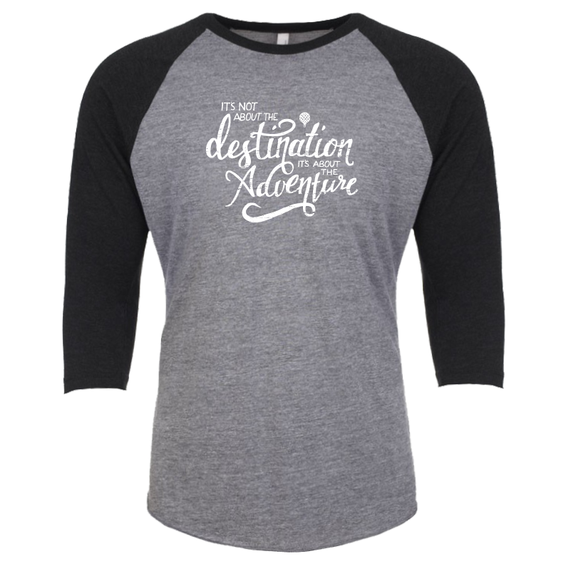 """IT'S NOT ABOUT THE DESTINATION, IT'S ABOUT THE ADVENTURE"" quote - unisex baseball 3/4 sleeves"