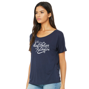 It's Not About The DESTINATION It's About The ADVENTURE | women premium slouchy tee
