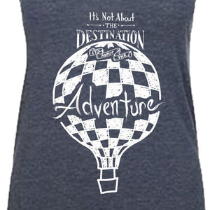 It's Not About The DESTINATION It's About The ADVENTURE (balloon) | women lightweight tank
