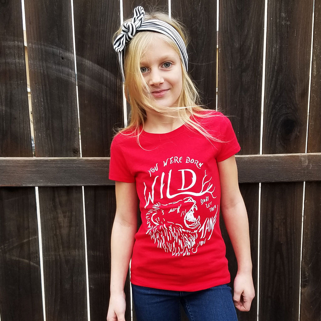 You Were BORN WILD, Don't Let Them Tame You | girls tshirt | red