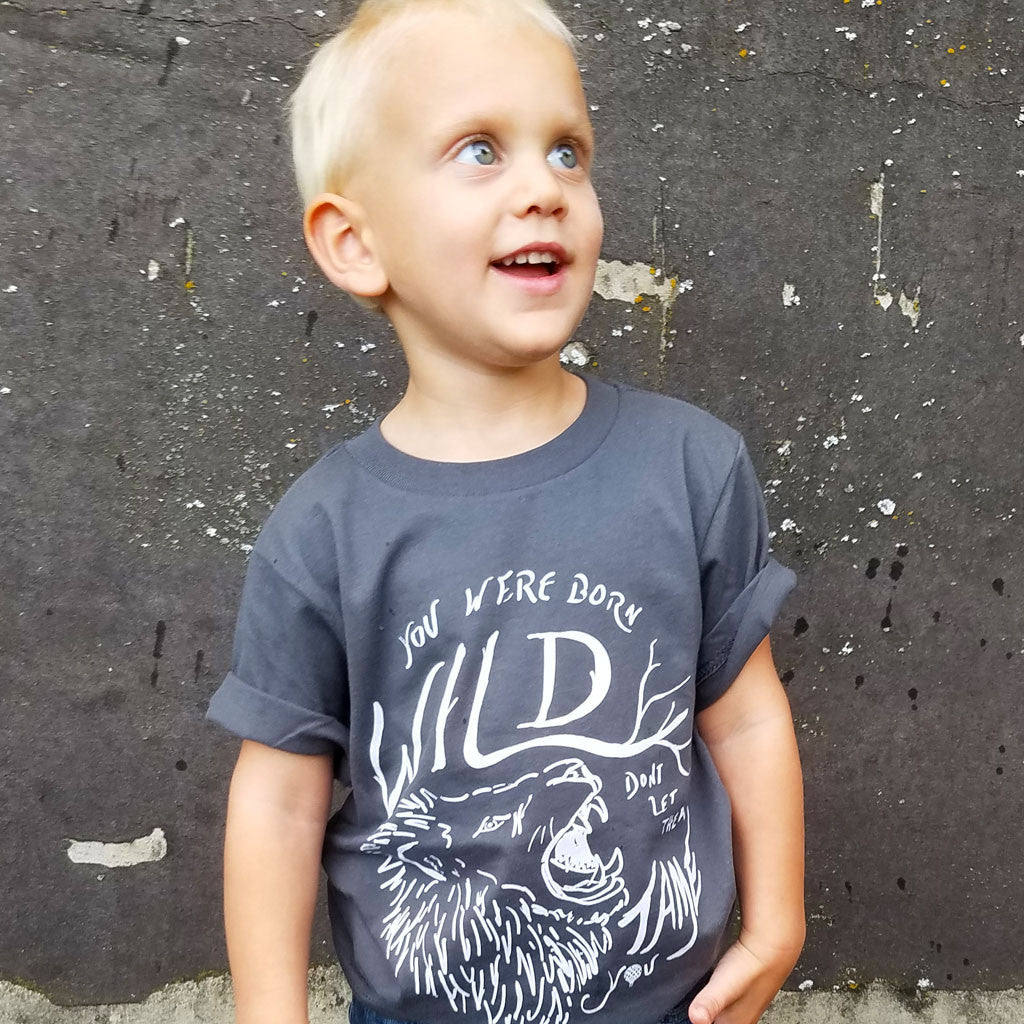 You Were BORN WILD, Don't Let Them Tame You | boys tshirt | gray
