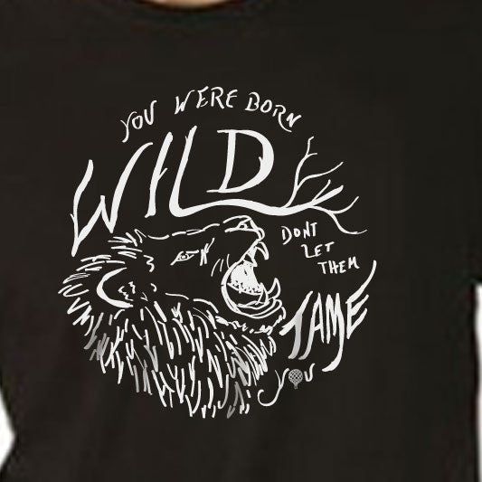 """YOU WERE BORN WILD, DON'T LET THEM TAME YOU"" crew/black"