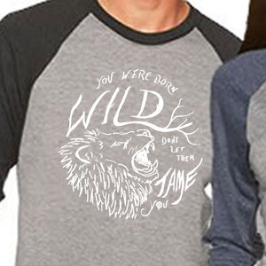 You Were BORN WILD, Don't Let Them Tame You | unisex 3/4 sleeves baseball tee | gray/navy