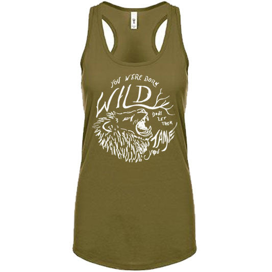 """YOU WERE BORN WILD, DON'T LET THEM TAME YOU"" tank/military green"