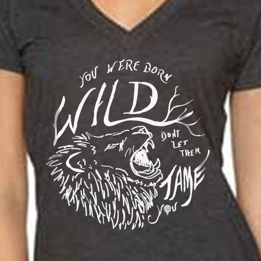 """YOU WERE BORN WILD, DON'T LET THEM TAME YOU"" vneck/charcoal"