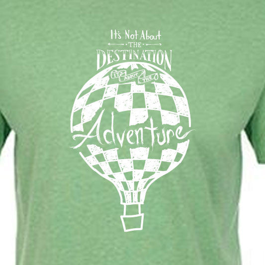 """IT'S NOT ABOUT THE DESTINATION, IT'S ABOUT THE ADVENTURE"" crew/apple green"