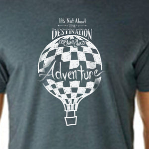It's Not About The DESTINATION It's About The ADVENTURE (balloon) | unisex tshirt