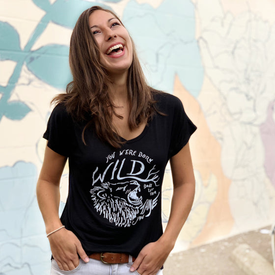 """YOU WERE BORN WILD, DON'T LET THEM TAME YOU"" vneck/black"