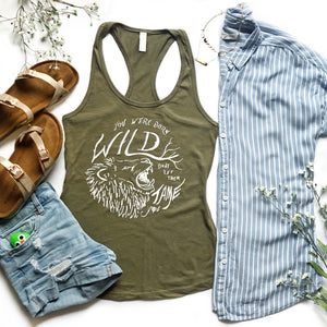 You Were BORN WILD, Don't Let Them Tame You | women tank | military green