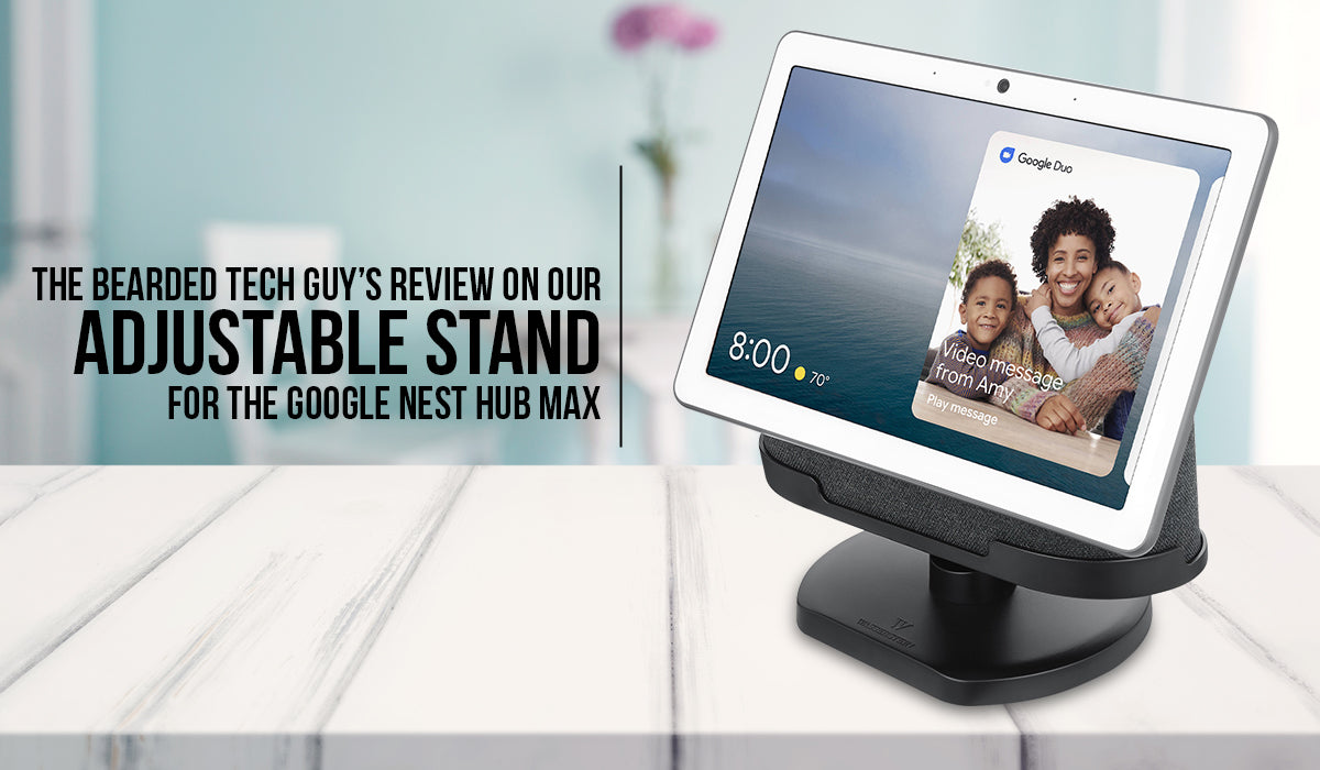 The Bearded Tech Guy's Review on our Adjustable Stand and Lens Cover for the Google Nest Hub Max