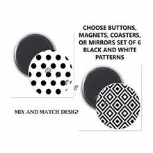 Black and White Pattern, Set of 6 Buttons, Coasters, Magnets, or Mirrors - L&G Gifts and Goodies