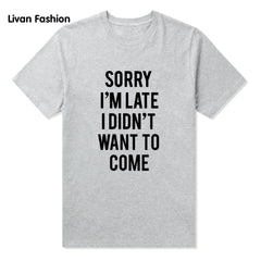 Sorry I'm Late Famous Tee - Black, White or Gray