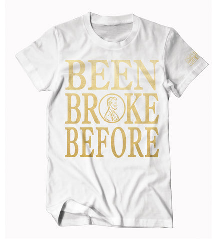 Been Broke Before Shirt (White/Gold Foil)
