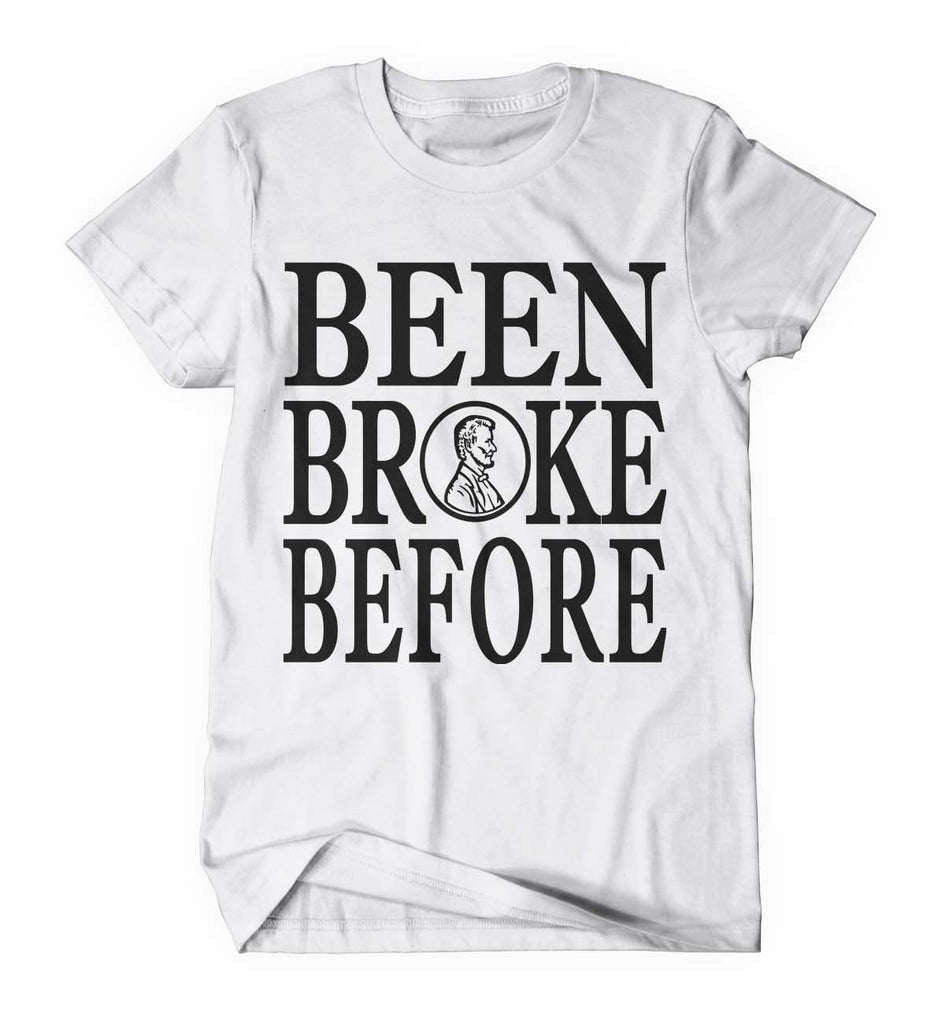 Been Broke Before Shirt (White)