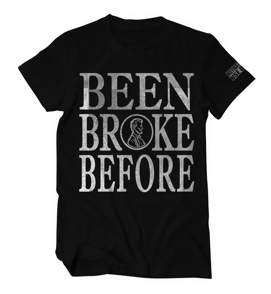 Limited Edition Been Broke Before Shirt (Black/Silver Foil)