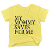 My-mommy-saves-for-me-yellow-shirt