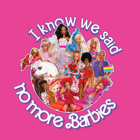 T-Shirt-I know we said no more Barbies