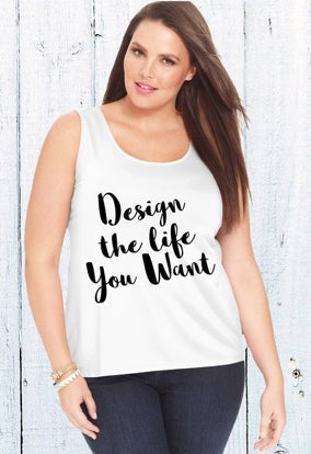 Design the life you want tank top