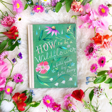 How To Be A Wildflower - The Quirky Cup Collective