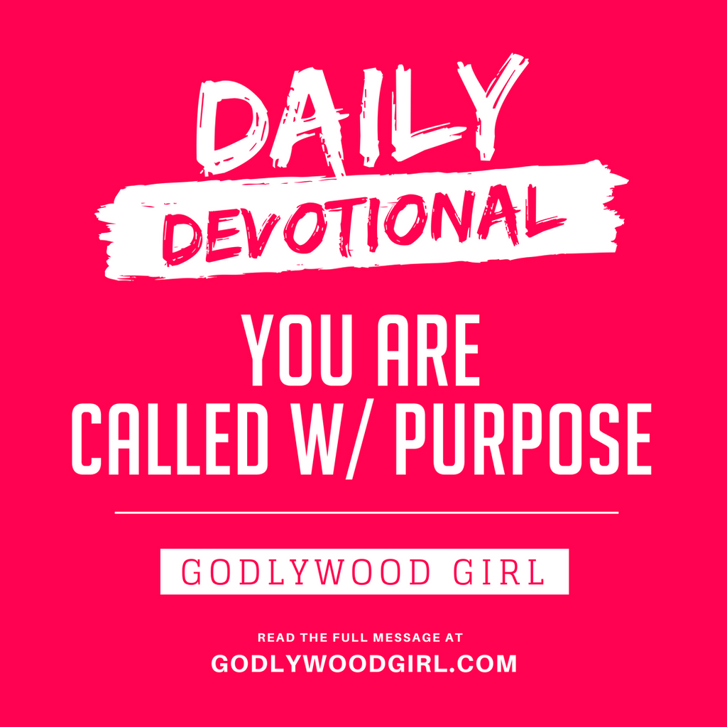 Today's Daily Devotional For Women - You are CALLED with PURPOSE.