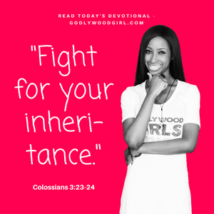 Today's Daily Devotional For Women - Fight for your inheritance
