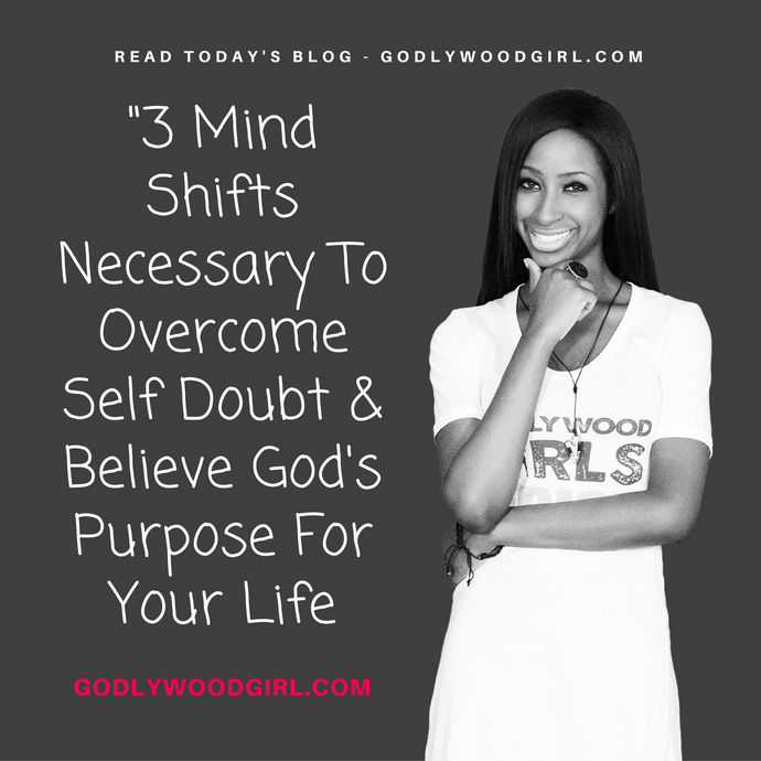 3 Mind Shifts Necessary To Overcome Self-Doubt And Believe In Your Purpose
