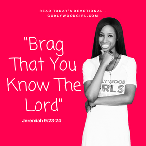 Today's Daily Devotional for Women - Brag That You Know The Lord