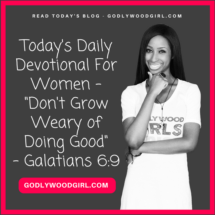 Today's Daily Devotional For Women - Don't Grow Weary of Doing Good