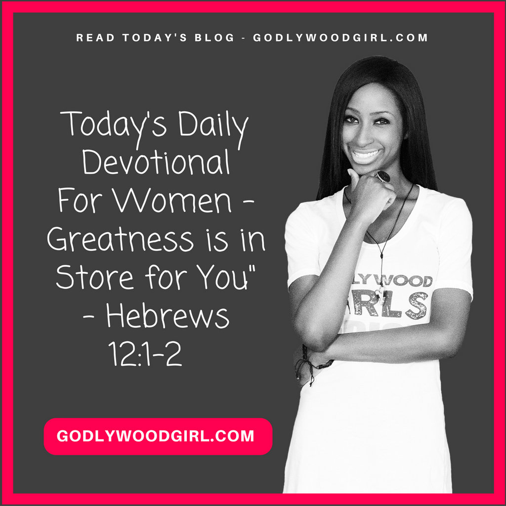 Today's Daily Devotional For Women - Greatness is in Store for You