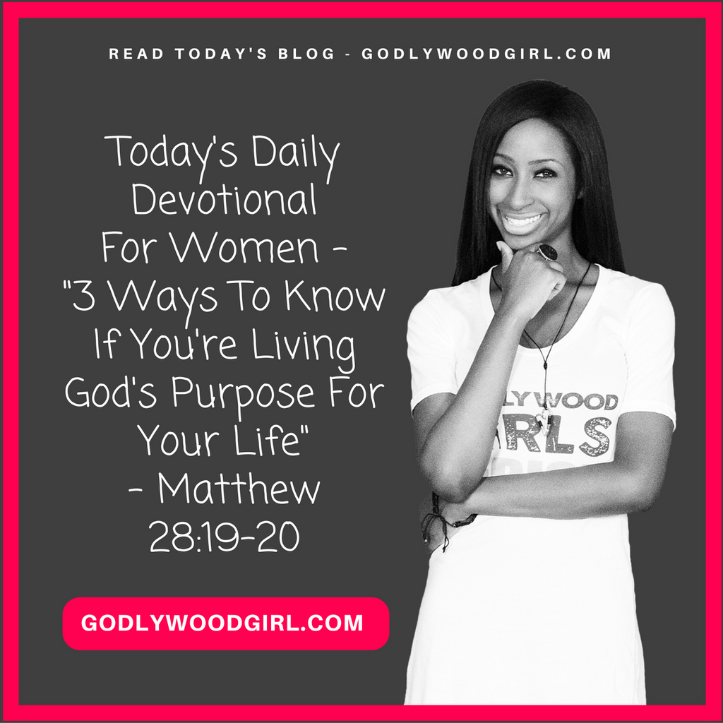 Today's Daily Devotional For Women - 3 Ways To Know If You're Living God's Purpose For Your Life