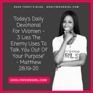 Today's Daily Devotional For Women - 3 Lies The Enemy Uses To Talk You Out Of Your Purpose