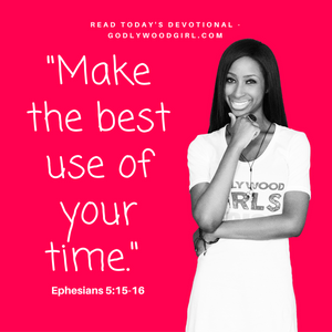 Today's Daily Devotional For Women - Make The Best Use Of Your Time