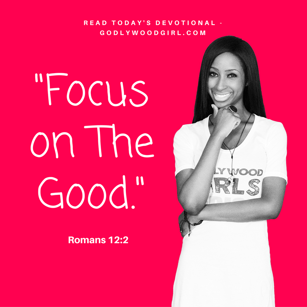 Today's Daily Devotional For Women - Focus on The Good