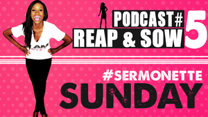 Sermonette Sunday 5 - Reap and Sow